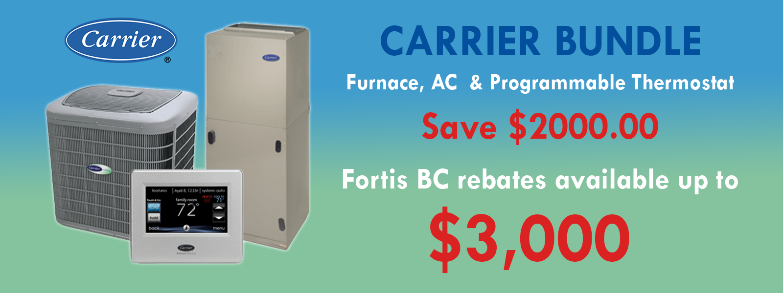 RECEIVE UP TO $3,000 Rebate from FortisBC