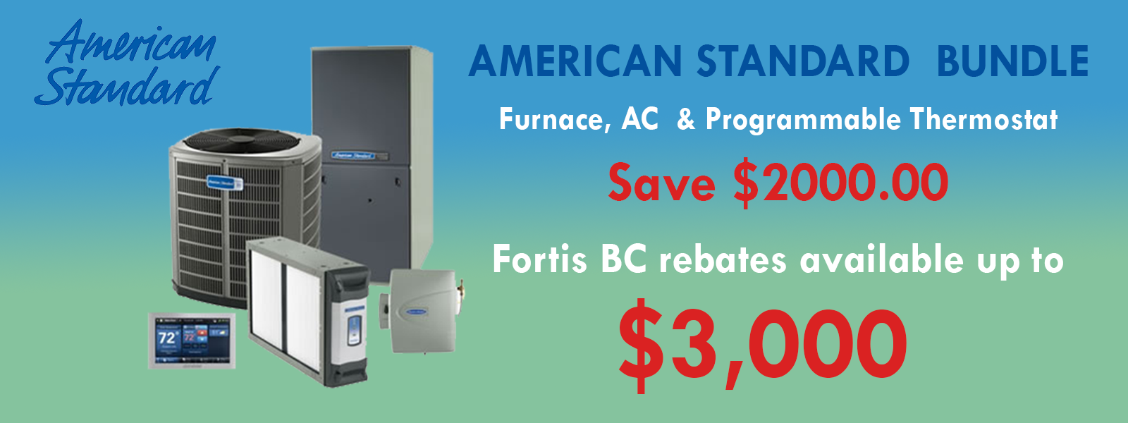 RECEIVE UP TO $3000 Rebate from FortisBC